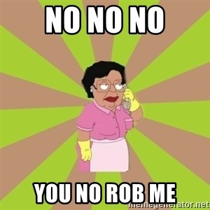 Consuela Family Guy - No no no you no rob me
