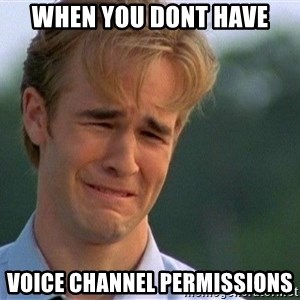 Crying Man - When You dont have Voice Channel Permissions