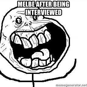 Happy Forever Alone - Melbe after being interviewed