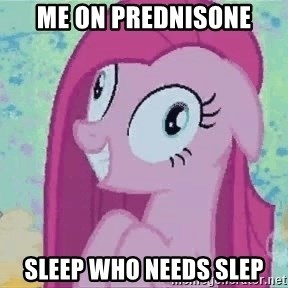 Crazy Pinkie Pie - Me on prednisone Sleep who needs slep