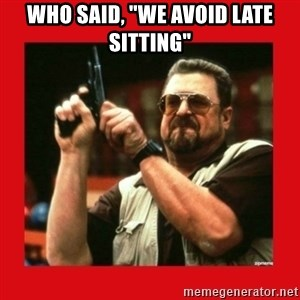 """Angry Walter With Gun - who said, """"we avoid late sitting"""""""