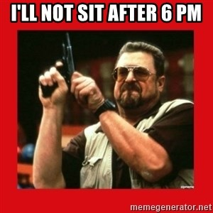 Angry Walter With Gun - I'll not sit after 6 PM