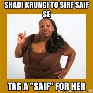 "Angry Black Woman - Shadi krungi to sirf Saif se Tag a ""saif"" for her"