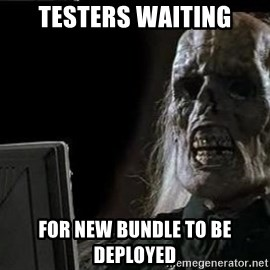 OP will surely deliver skeleton - testers waiting for new bundle to be deployed