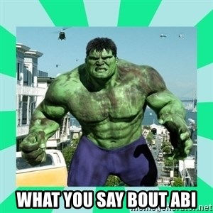 THe Incredible hulk -  What you say bout abi