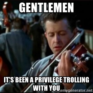Titanic Band - Gentlemen It's been a privilege trolling with you