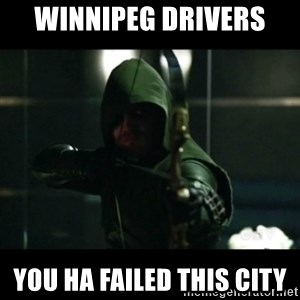 YOU HAVE FAILED THIS CITY - winnipeg Drivers  You ha failed this city