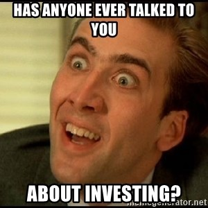 You Don't Say Nicholas Cage - Has anyone ever talked to you About investing?