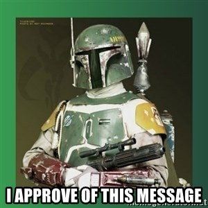 Boba Fett -  I approve of this message