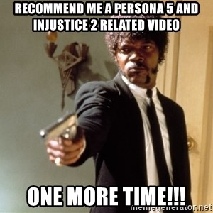 Samuel L Jackson - recommend me a persona 5 and injustice 2 related video one more time!!!