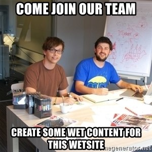 Naive Junior Creatives - come join our team create some wet content for this wetsite