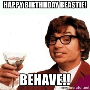 Austin Powers Drink - Happy Birthhday Beastie! Behave!!