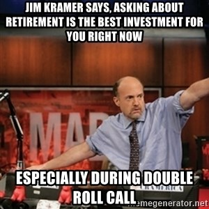 Jim Kramer Mad Money Karma - Jim kramer says, ASKING about retirement is the best investment for you right now especially during DOUBLE roll call