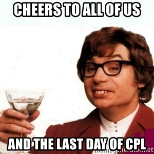 Austin Powers Drink - Cheers to All of us and the last day of cpl