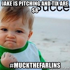 success baby - Jake is pitching and tix are $8 #muckthefarlins