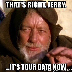 JEDI KNIGHT - That's Right, Jerry.  ...It'S Your Data Now