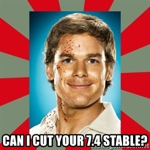 DEXTER MORGAN  -  Can I cut your 7.4 stable?
