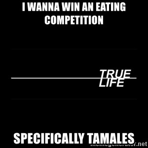 MTV True Life - I wanna win an eating competitioN  Specifically tamales