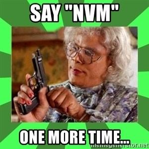 """Madea - SAY """"NVM""""  One more time..."""