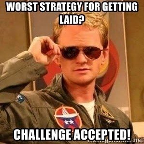 Barney Stinson - WORST STRATEGY FOR GETTING LAID? CHALLENGE ACCEPTED!