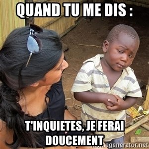 Skeptical African Child - quand tu me dis : T'inquietes, je ferai doucement