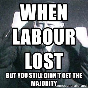 Successful Hitler - when labour lost                                                     but you still didn't get the majority