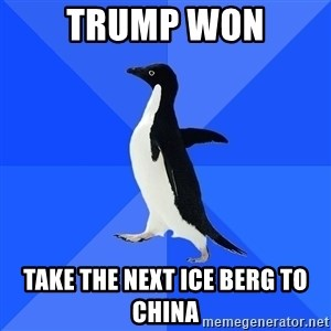 Socially Awkward Penguin - trump won take the next ice berg to china