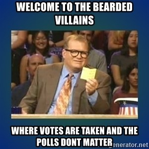 drew carey - Welcome to the bearded villains Where Votes are taken and the polls dont matter