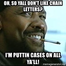 Denzel Washington Cigarette - Oh, So yall don't like chain letters? I'm puttin cases on all ya'll!