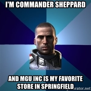 Blatant Commander Shepard - I'M commander sheppard  And mgu INC is my FAVORITE STORE IN SPRINGFIELD