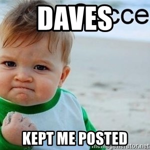 success baby - Daves  Kept me posted
