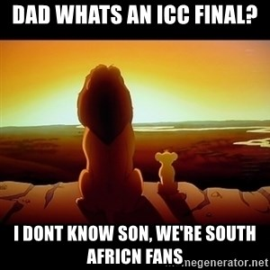 Simba - Dad whats an icc final? I dont know son, we're soUth africN fans