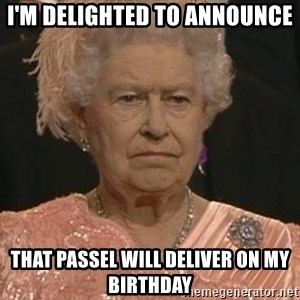 Queen Elizabeth Meme - I'm delighted to announce that passel will deliver on my birthday