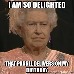 Queen Elizabeth Meme - I am so delighted that passel delivers on my birthday