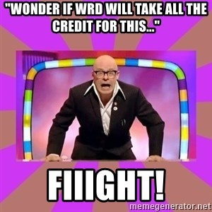 "Harry Hill Fight - ""Wonder if wrd will take all the credit for this..."" Fiiight!"