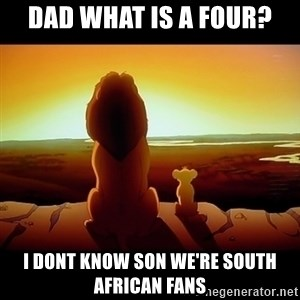 Simba - Dad what is a four? I dont know son we're south african fans