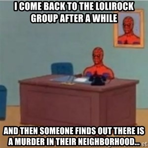 60s spiderman behind desk - I COME BACK TO THE LOLIROCK GROUP AFTER A WHILE AND THEN SOMEONE FINDS OUT THERE IS A MURDER IN THEIR NEIGHBORHOOD...