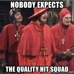 spanish inquisition - NOBODY EXPECTS THE QUALITY HIT SQUAD