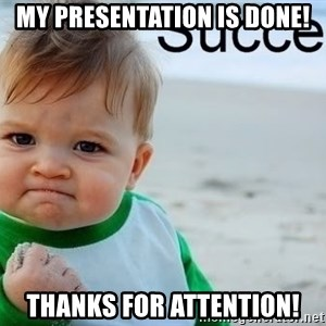 success baby - My presentation is DONE! Thanks for Attention!