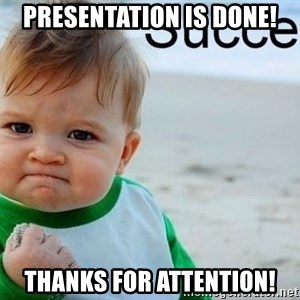 success baby - presentation is done! Thanks for attention!