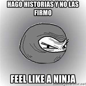 Ninja guy - Hago historias y no las firmo Feel like a ninja