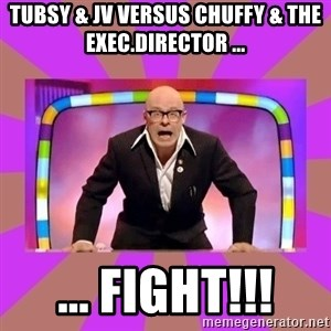 Harry Hill Fight - tubsy & jv VERSUS Chuffy & the exec.Director ... ... fight!!!