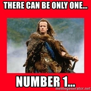 Highlander - There can be only one...  number 1...