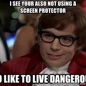 I too like to live dangerously - I see your also not using a screen protector