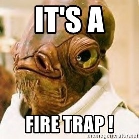 Admiral Ackbar - It's a fire trap !
