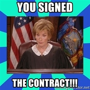 Judge Judy - You signed The contract!!!
