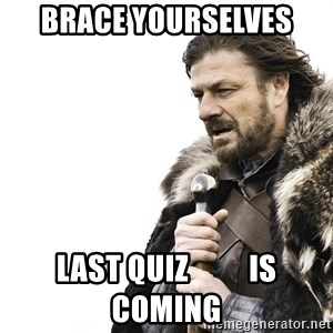 Winter is Coming - BRACE YOURSELves LAST QUIZ          IS COMING