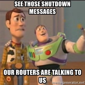 Buzz - see those shutdown messages our routers are talking to us