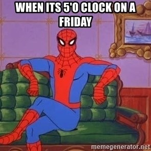 spider manf - When its 5'o clock on a friday
