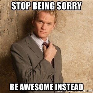 Barney Stinson - Stop Being sorry Be Awesome Instead